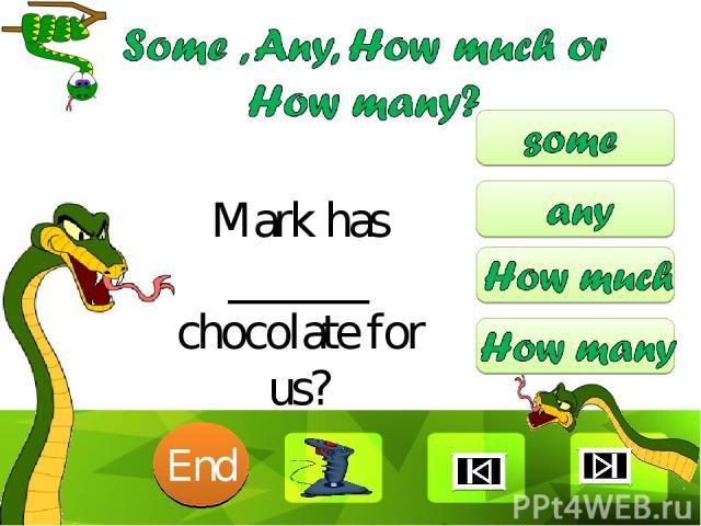 Mark has ______ chocolate for us? 10 9 8 7 6 5 4 3 2 1 End Clique para editar o estilo Faça clique para editar o estilo * *