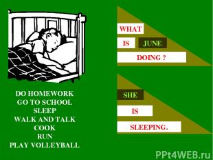 DO HOMEWORK GO TO SCHOOL SLEEP WALK AND TALK COOK RUN PLAY VOLLEYBALL JUNE IS WH
