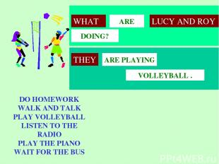 VOLLEYBALL . ARE PLAYING ARE DOING? WHAT LUCY AND ROY DO HOMEWORK WALK AND TALK