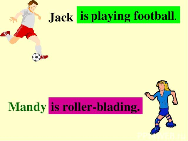 . . . Jack Mandy . . . is playing football. is roller-blading.
