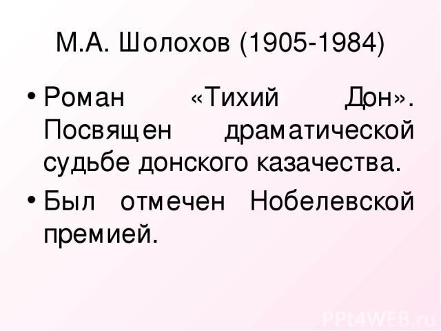 М.А. Шолохов (1905-1984) Роман «Тихий Дон». Посвящен драматической судьбе донского казачества. Был отмечен Нобелевской премией.