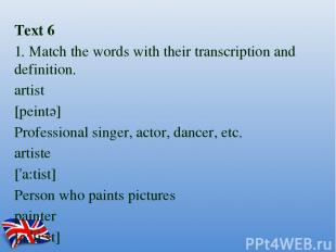 Text 6 1. Match the words with their transcription and definition. artist [peint