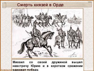Смерть князей в Орде Михаил со своей дружиной вышел навстречу Юрию и в коротком