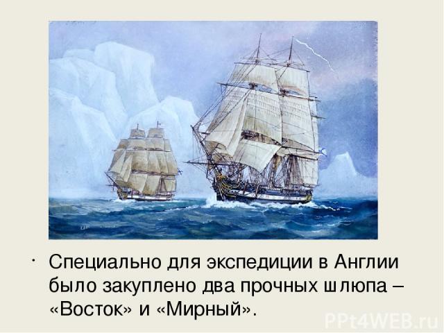 Специально для экспедиции в Англии было закуплено два прочных шлюпа – «Восток» и «Мирный».