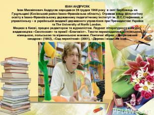 ІВАН АНДРУСЯК Іван Михайлович Андрусяк народився 28 грудня 1968 року в селі Верб