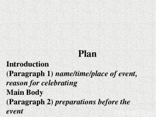 Plan Introduction (Paragraph 1) пате/time/place of event, reason for celebrating