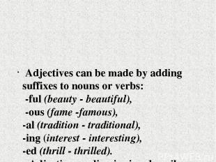 Adjectives can be made by adding suffixes to nouns or verbs: -ful (beauty - beau