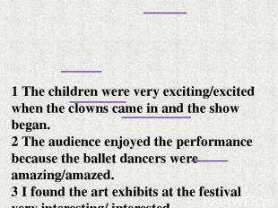 1 The children were very exciting/excited when the clowns came in and the show b