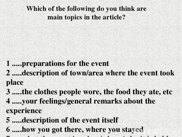 1 .....preparations for the event 2 .....description of town/area where the event took place 3 .....the clothes people wore, the food they ate, etc 4 .....your feelings/general remarks about the experience 5 .....description of the event itself 6 ..…