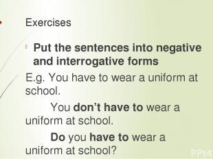 Exercises Putthesentencesintonegativeandinterrogativeforms E.g. You have