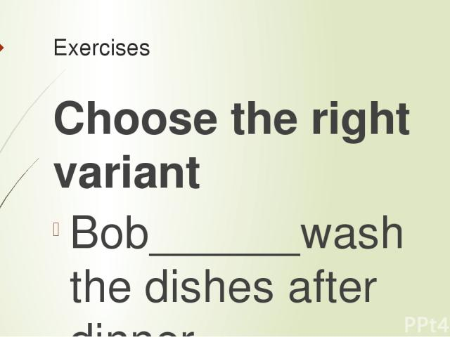Exercises Choose the right variant Bob______wash the dishes after dinner. a) can b) has to c) may Tom is 6 and he _____read very well. a) can b) must c) may ____I ask you a question, please? a) must b)can c) may My sister____go shopping twice a week…