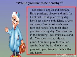 """""""Would you like to be healthy?"""" Eat carrots, apples and cabbage. Have porridge,"""