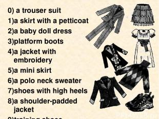 0) a trouser suit a skirt with a petticoat a baby doll dress platform boots a ja