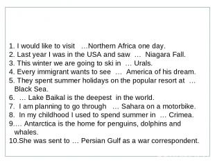I would like to visit …Northern Africa one day. Last year I was in the USA and s