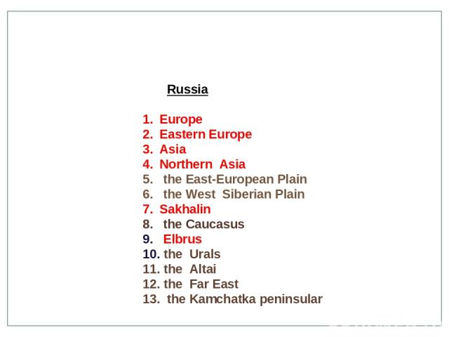 Russia Europe Eastern Europe Asia Northern Asia the East-European Plain the West Siberian Plain Sakhalin the Caucasus Elbrus the Urals the Altai the Far East the Kamchatka peninsular