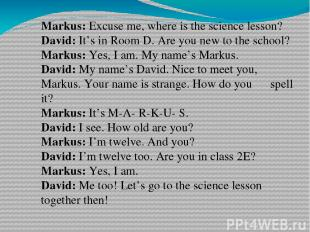 Markus: Excuse me, where is the science lesson? David: It's in Room D. Are you n