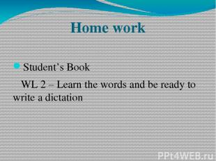 Home work Student's Book WL 2 – Learn the words and be ready to write a dictatio