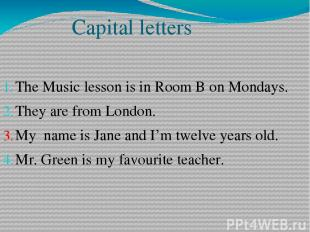 Capital letters The Music lesson is in Room B on Mondays. They are from London.