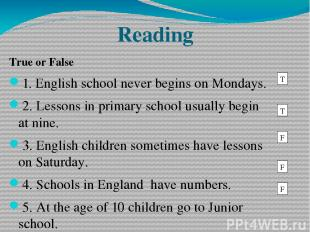 Reading True or False 1. English school never begins on Mondays. 2. Lessons in p
