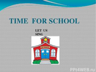 TIME FOR SCHOOL LET US SING