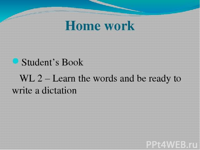 Home work Student's Book WL 2 – Learn the words and be ready to write a dictation