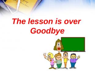 The lesson is over Goodbye