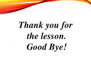 Thank you for the lesson. Good Bye!