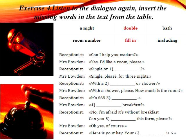 Exercise 4.Listen to the dialogue again, insert the missing words in the text from the table.