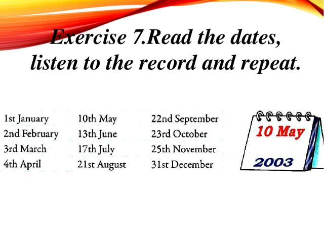 Exercise 7.Read the dates, listen to the record and repeat.