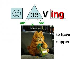 V ing am is are to have supper
