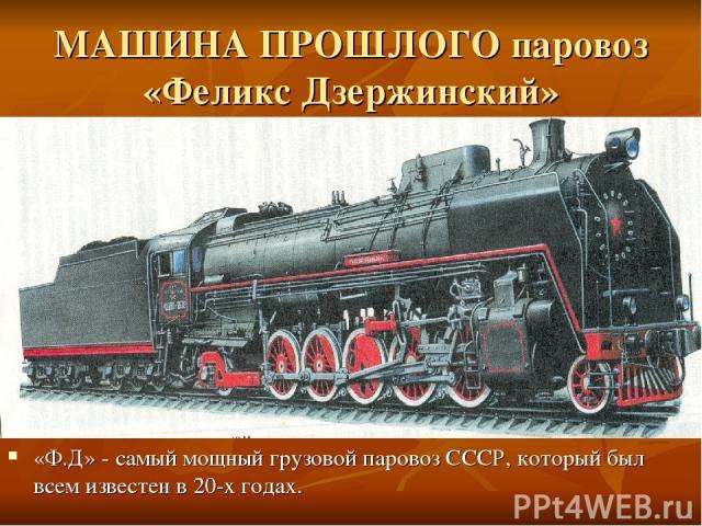 МАШИНА ПРОШЛОГО паровоз «Феликс Дзержинский» «Ф.Д» - самый мощный грузовой паровоз СССР, который был всем известен в 20-х годах.