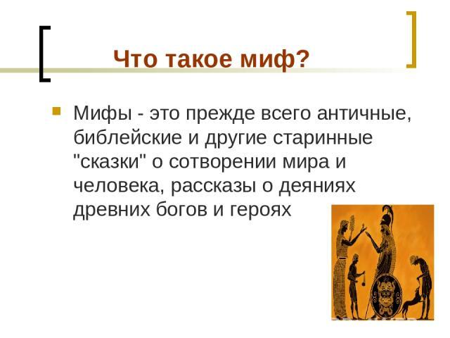 Что такое миф? Мифы - это прежде всего античные, библейские и другие старинные
