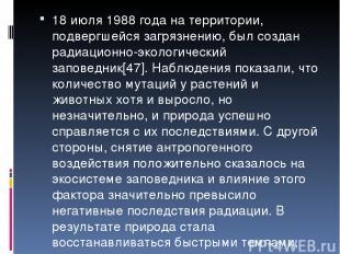 18 июля 1988 года на территории, подвергшейся загрязнению, был создан радиационн