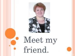 Meet my friend. Olga Sergeevna in Shatrovo 52 kind, smart, good read, write and