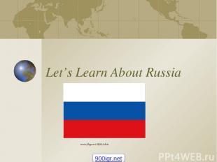 Let's Learn About Russia www.flags.net/RUSS.htm 900igr.net