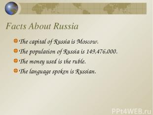 Facts About Russia The capital of Russia is Moscow. The population of Russia is