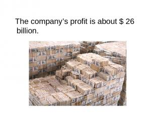 The company's profit is about $ 26 billion.