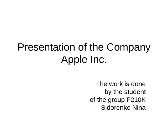 Presentation of the Company Apple Inc. The work is done by the student of the group F210K Sidorenko Nina