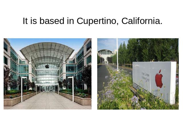 It is based in Cupertino, California.