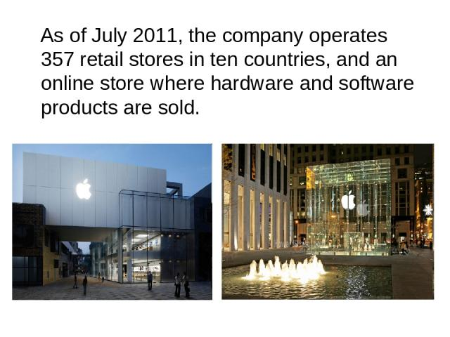 As of July 2011, the company operates 357 retail stores in ten countries, and an online store where hardware and software products are sold.