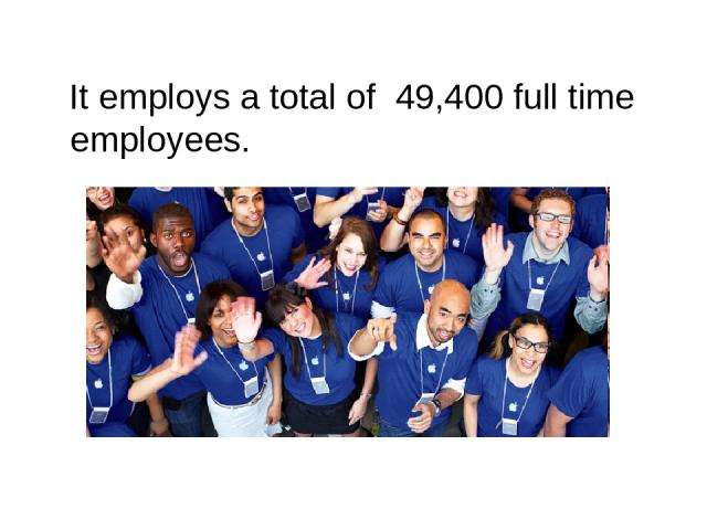 It employs a total of 49,400 full time employees.