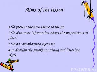 Aims of the lesson: 1.To present the new theme to the pp 2.To give some informat
