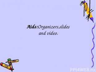 Aids:Organizers,slides and video.
