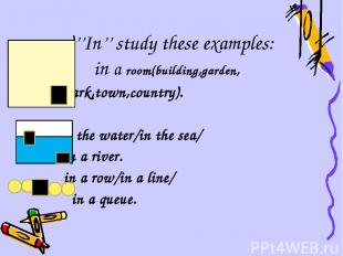 a)''In'' study these examples: in a room(building,garden, park,town,country). in
