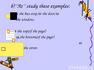 b)''At'' study these examples: at the bus-stop/at the door/at the window. at the