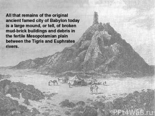 All that remains of the original ancient famed city of Babylon today is a large