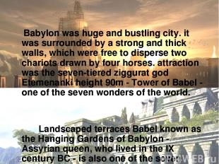 Babylon was huge and bustling city. it was surrounded by a strong and thick wall