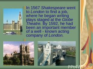 In 1567 Shakespeare went to London to find a job, where he began writing plays s