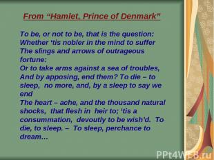 "From ""Hamlet, Prince of Denmark"" To be, or not to be, that is the question: Whet"