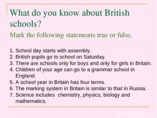 What do you know about British schools? Mark the following statements true or fa